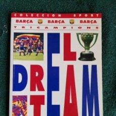 Coleccionismo deportivo: BARÇA TRICAMPIONS - EL DREAM TEAM - LIBRO DEL F.C. BARCELONA - 130 PÁGINAS. Lote 70393225