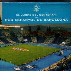 Coleccionismo deportivo: EL LLIBRE DEL CENTENARI DEL RCD ESPANYOL DE BARCELONA - 1ª EDICIÓN: ABRIL 2000 -. Lote 71027069