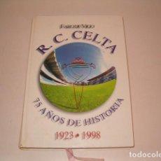 Coleccionismo deportivo: FERNANDO GALLEGO ARZUAGA. R. C. CELTA. 1923-1998. 75 AÑOS DE HISTORIA. RM78120. . Lote 71228727
