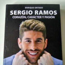 Coleccionismo deportivo: SERGIO RAMOS. CORAZÓN, CARÁCTER Y PASIÓN. ENRIQUE ORTEGO. EVEREST 2012. PRIMERA EDICIÓN.. Lote 71904567