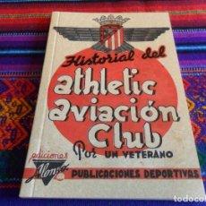 Coleccionismo deportivo: HISTORIAL DEL ATHLETIC AVIACIÓN CLUB POR UN VETERANO ED. ALONSO 1940 ATLÉTICO DE MADRID FACSÍMIL MBE. Lote 98852575