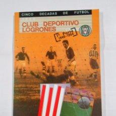 Coleccionismo deportivo: CLUB DEPORTIVO LOGROÑES. CINCO DECADAS DE FUTBOL. 1940-1990. PRIMERA 1ª PARTE. TDK128. Lote 72296011