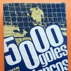 Coleccionismo deportivo: 5.000 GOLES BLANCOS: HISTORIA DEL REAL MADRID Y SU TIEMPO - R. MELCÓN Y OTROS - 1969 - MUY BUENO. Lote 73607783