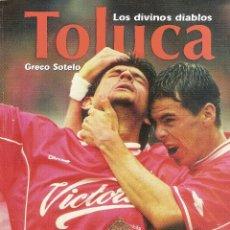 Coleccionismo deportivo: LOS DIVINOS DIABLOS TOLUCA. HISTORIA DEL TOLUCA (MÉXICO). Lote 74610387