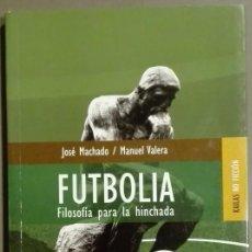 Coleccionismo deportivo: FUTBOLÍA. FILOSOFÍA PARA LA HINCHADA. JOSÉ MACHADO & MANUEL VALERA. KAILAS ED. 2006. NUEVO!. Lote 74754315