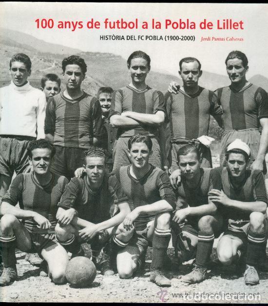 LA POBLA DE LILLET 100 ANYS DE FUTBOL HISTORIA DEL FC POBLA JORDI PUNTAS COLECCIONISMO FOOT BALL (Coleccionismo Deportivo - Libros de Fútbol)