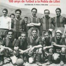 Coleccionismo deportivo: LA POBLA DE LILLET 100 ANYS DE FUTBOL HISTORIA DEL FC POBLA JORDI PUNTAS COLECCIONISMO FOOT BALL. Lote 75276563