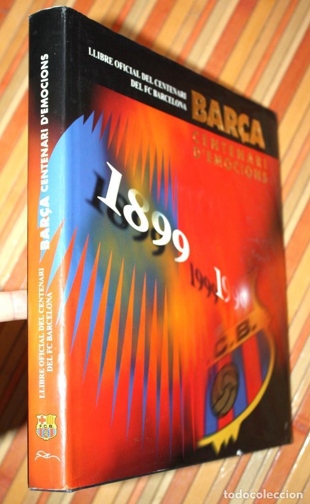 BARÇA CENTENARI D'EMOCIONS LLIBRE OFICIAL CENTENARI FUTBOL CLUB BARCELONA 1899 - 1999 DESCATALOGADO (Coleccionismo Deportivo - Libros de Fútbol)