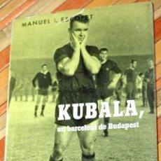 Coleccionismo deportivo: KUBALA UN BARCELONÍ DE BUDAPEST 1962 MANUEL I. ESCOFET ED. ALCIDES BIOGRAFIES POPULARS. Lote 79094481