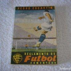 Coleccionismo deportivo: REGLAMENTO DE FUTBOL COMENTADO 1949. PEDRO ESCARTIN - EDITORIAL PUEYO 1949. Lote 79325073
