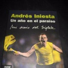 Coleccionismo deportivo: LIBRO FUTBOL. ANDRES INIESTA. UN AÑO EN EL PARAISO. MI DIARIO DEL TRIPLETE. BARÇA. Lote 80271429