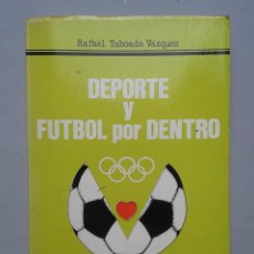 Coleccionismo deportivo: DEPORTE Y FUTBOL POR DENTRO. RAFAEL TABOADA VÁZQUEZ. DEDICATORIA AUTÓGRAFA DEL AUTOR.. Lote 80756742
