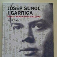 Coleccionismo deportivo: JOSEP SUÑOL I GARRIGA VIURE I MORIR PER CATALUNYA - JORDI BADIA . Lote 82224464