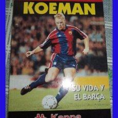 Coleccionismo deportivo: KOEMAN SU VIDA Y EL BARÇA 1995 COLECCION SPORT LIBRO DE 129 PAGINAS BARCELONA FUTBOL. Lote 83044064