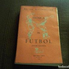 Coleccionismo deportivo: DIFICIL TOMO TECNICA DEL FUTBOL / WALTER WINTERBOTTOM - ED. CABAL 1954. Lote 83425168