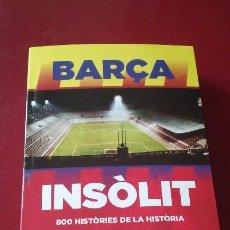 Coleccionismo deportivo: BARÇA INSÒLIT 800 HISTÒRIES DE LA HISTÒRIA DEL FÚTBOL CLUB BARCELONA 445 PG. RÚSTICA CON SOLAPA. Lote 83859960