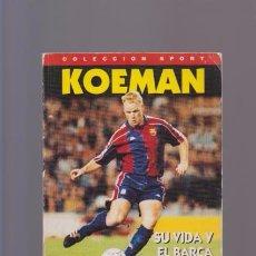 Coleccionismo deportivo: KOEMAN - SU VIDA Y EL BARÇA - COLECCION SPORT 1995 / ILUSTRADO. Lote 87070540