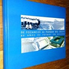 Coleccionismo deportivo: DE FOZANELDI AL PARQUE DEL OESTE 80 AÑOS DE FUTBOL EN OVIEDO . Lote 88356536
