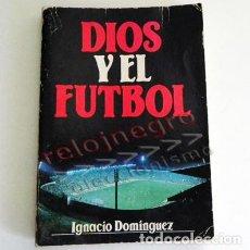 Coleccionismo deportivo: DIOS Y EL FÚTBOL - LIBRO - IGNACIO DOMÍNGUEZ - RELIGIÓN CRISTIANA - DEPORTE CRISTIANISMO PENSAMIENTO. Lote 89520188
