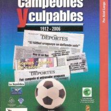 Coleccionismo deportivo: CAMPEONES Y CULPABLES 1912-2006. LAS CONQUISTAS INTERNACIONALES DE ENTRENADORES URUGUAYOS. Lote 89594748