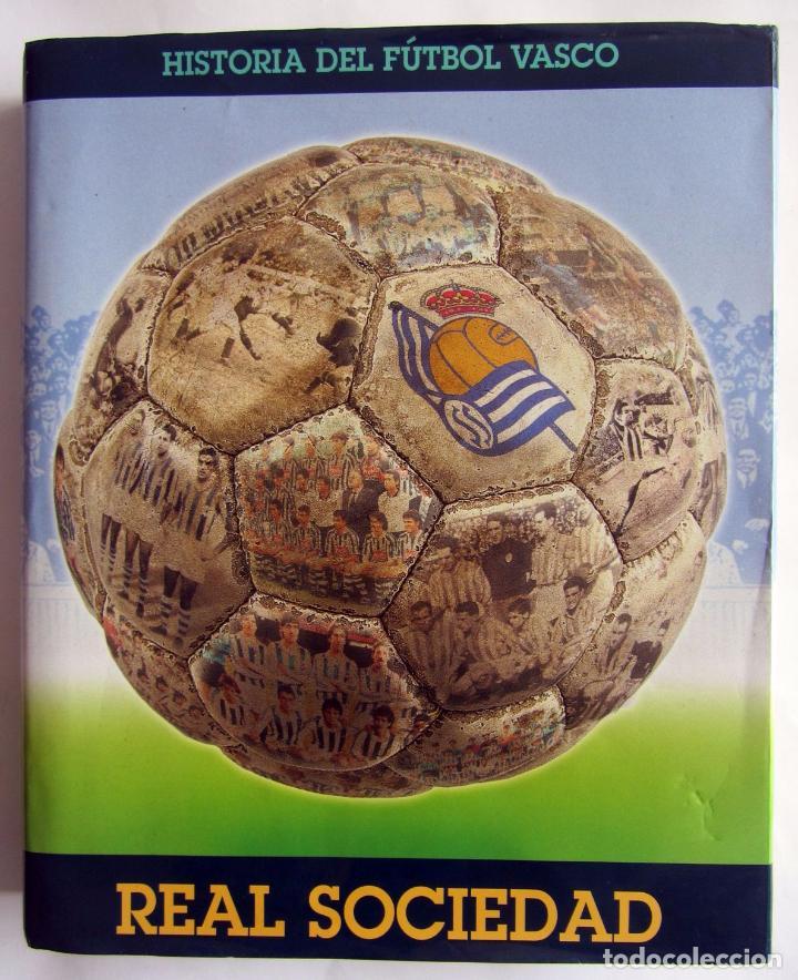 HISTORIA DEL FUTBOL VASCO REAL SOCIEDAD OSCAR BAÑUELOS CERRILLO Y OTROS. (Coleccionismo Deportivo - Libros de Fútbol)