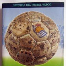 Coleccionismo deportivo: HISTORIA DEL FUTBOL VASCO REAL SOCIEDAD OSCAR BAÑUELOS CERRILLO Y OTROS.. Lote 90761255