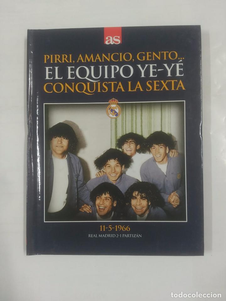 PIRRI, AMANCIO, GENTO. EL EQUIPO YE-YE CONQUISTA LA SEXTA. REAL MADRID PARTIZAN BELGRADO. TDK311 (Coleccionismo Deportivo - Libros de Fútbol)