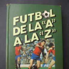 Coleccionismo deportivo: LIBRO FUTBOL DE LA A A LA Z 1982. EDICION ESPECIAL PARA PHILIPS. Lote 95191011