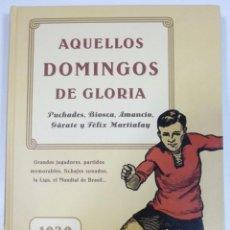 Coleccionismo deportivo: AQUELLOS DOMINGOS DE GLORIA 1939-1976 LOS AÑOS HEROICOS DEL FÚTBOL ESPAÑOL FELIX MARTIALAY. Lote 95590971