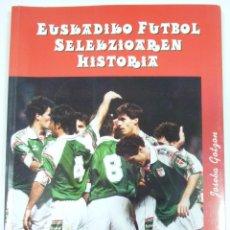 Colecionismo desportivo: HISTORIA DE LA SELECCIÓN DE FÚTBOL DE EUSKADI AUTOR JOSEBA GOTZON AÑO 1998. Lote 95591559