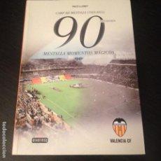Coleccionismo deportivo: CAMP DE MESTALLA (1923-2013) 90 ANIVERSARIO MESTALLA MOMENTOS MAGICOS - VALENCIA CLUB FUTBOL LIGA. Lote 95904751