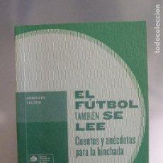 Coleccionismo deportivo: EL FUTBOL TAMBIEN SE LEE CUENTOS Y ANECDOTAS PARA LA HINCHADA . FOMENTO LECTOR.2013 138 PP. Lote 96010399