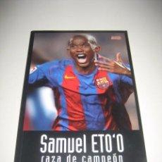 Coleccionismo deportivo: LIBRO FUTBOL SAMUEL ETO'O RAZA DE CAMPEON. 1ª EDICION. FUTBOL CLUB BARCELONA . Lote 96371359