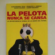 Coleccionismo deportivo: LA PELOTA NUNCA SE CANSA - JUAN MANUEL DÍAZ, FRANCESC J. GIMENO, DAVID SALINAS, ALBERT MASNOU. Lote 96979719