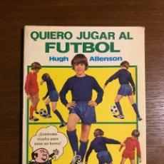 Coleccionismo deportivo: QUIERO JUGAR AL FUTBOL HUGH ALLENSON. Lote 97809375