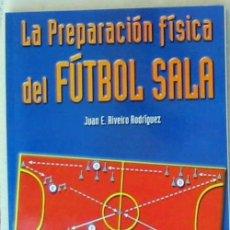 Coleccionismo deportivo: LA PREPARACIÓN FÍSICA DEL FUTBOL SALA - JUAN E. RIVEIRO RODRIGUEZ - WANCEULEN 2000 - VER INDICE. Lote 121576963