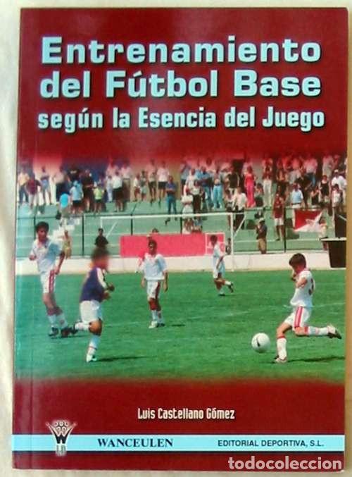 5b5a64ac9e599 ENTRENAMIENTO DEL FUTBOL BASE SEGÚN LA ESENCIA DEL JUEGO - LUIS CASTELLANO  GÓMEZ 2001 - VER