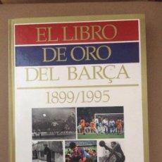 Coleccionismo deportivo: LIBRO DE ORO DEL BARÇA 1899-1995. Lote 99229859