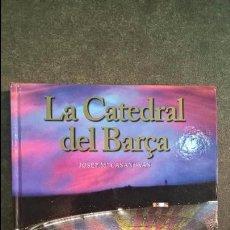 Coleccionismo deportivo: LA CATEDRAL DEL BARÇA. JOSEP Mª CASANOVAS. EDECASA 2007 1ª EDICION.. Lote 100022215