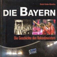Coleccionismo deportivo: DIE BAYERN. DIE GESCHICHTE DES REKORDMEISTERS. (HISTORIA DEL BAYERN MUNICH). Lote 109481208