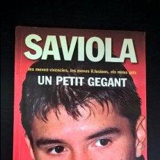 Coleccionismo deportivo: SAVIOLA UN PETIT GEGANT. LES MEVES VIVENCIES,LES MEVES ILUSIONS, ELS MEUS GOLS. CATALAN ( CATALA).. Lote 100520251
