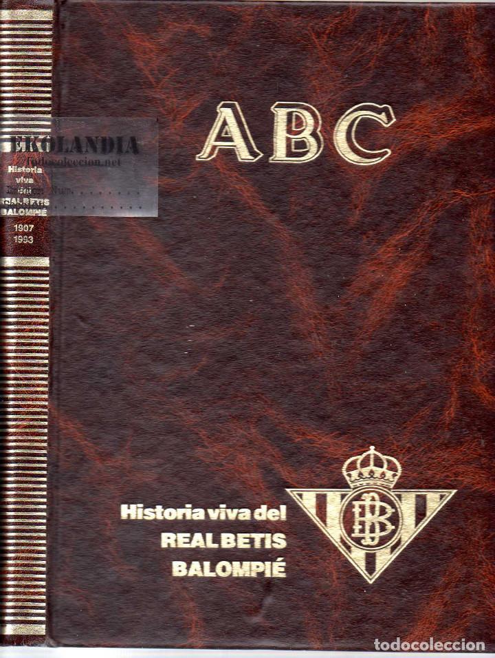 ABC EKL HISTORIA VIVA DEL REAL BETIS BALOMPIE ( 1907 - 1993 ) ~ TOMO ENCUADERNADO FUTBOL (Coleccionismo Deportivo - Libros de Fútbol)