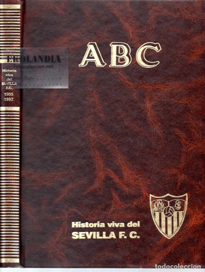 ABC EKL HISTORIA VIVA DEL SEVILLA FUTBOL CLUB ( 1905 - 1992 ) ~ TOMO ENCUADERNADO FC F.C. (Coleccionismo Deportivo - Libros de Fútbol)