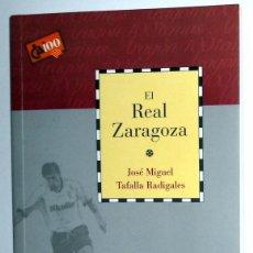 Coleccionismo deportivo: LIBRO - COLECCION CAI 100 - REAL ZARAGOZA - JOSE MIGUEL TAFALLA - DIVULGATIVO ARAGON - FÚTBOL. Lote 237202145