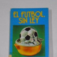 Coleccionismo deportivo: EL FUTBOL, SIN LEY. - GARCIA CANDAU, JULIÁN. TDK328. Lote 104305795