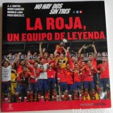 Coleccionismo deportivo: LA ROJA UN EQUIPO DE LEYENDA LIBRO SELECCIÓN ESPAÑOLA FÚTBOL EUROCOPA CAMPEONES DEPORTE ESPAÑA 2012. Lote 105357691