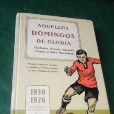 Coleccionismo deportivo: AQUELLOS DOMINGOS DE GLORIA - 1939-1976. LOS AÑOS HEROICOS DEL FUTBOL ESPAÑOL. Lote 106195695