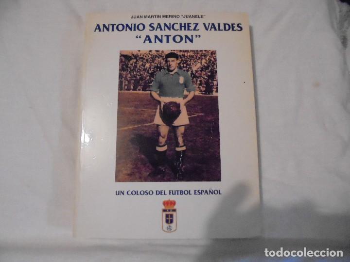 ANTONIO SANCHEZ VALDES ANTON.UN COLOSO DEL FUTBOL ESPAÑOL.JUAN MARTIN MERINO JUANELE.1993 (Coleccionismo Deportivo - Libros de Fútbol)