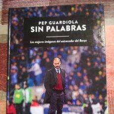 Coleccionismo deportivo: PEP GUARDIOLA. SIN PALABRAS - LAS MEJORES IMÁGENES DEL ENTRENADOR DEL BARÇA. Lote 106765371