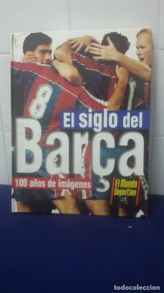 EL SIGLO DE BARCA, 100 AÑOS DE IMÁGENES - MUNDO DEPORTIVO - COMPLETO (Coleccionismo Deportivo - Libros de Fútbol)